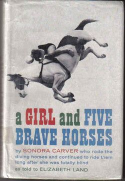 "Sonora Webster Carver.  Her 1961 autobiography, ""A Girl and Five Horses"", was the inspiration for the 1991 Disney film ""Wild Hearts Can't Be Broken""."