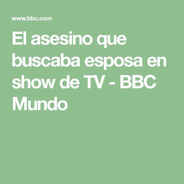 El asesino que buscaba esposa en show de TV - BBC Mundo