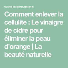 Comment enlever la cellulite : Le vinaigre de cidre pour éliminer la peau d'orange   La beauté naturelle