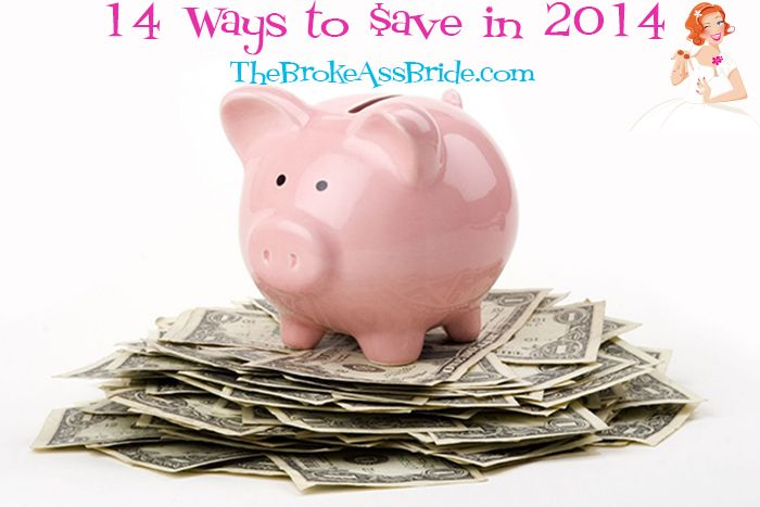 14 ways to save more money in 2014 by The Broke-Ass Bride