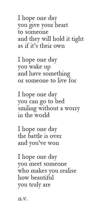 I hope one day the battle is over and you've won..