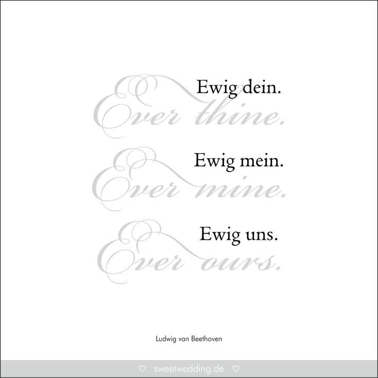 """Trausprüche & Zitate - Hochzeit, Liebe, Glück - """"Ever thine. Ever mine. Ever ours. - Ewig dein. Ewig mein. Ewig uns."""" Ludwig van Beethoven"""