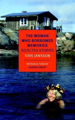 The Woman Who Borrowed Memories: Selected Stories by Tove Jansson, Thomas Teal (Translation), Silvester Mazzarella (Translation)