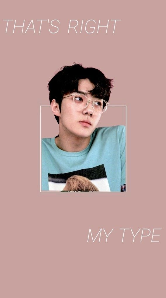 Wallpaper Sehun Exo That S Right My Type Lucky One R