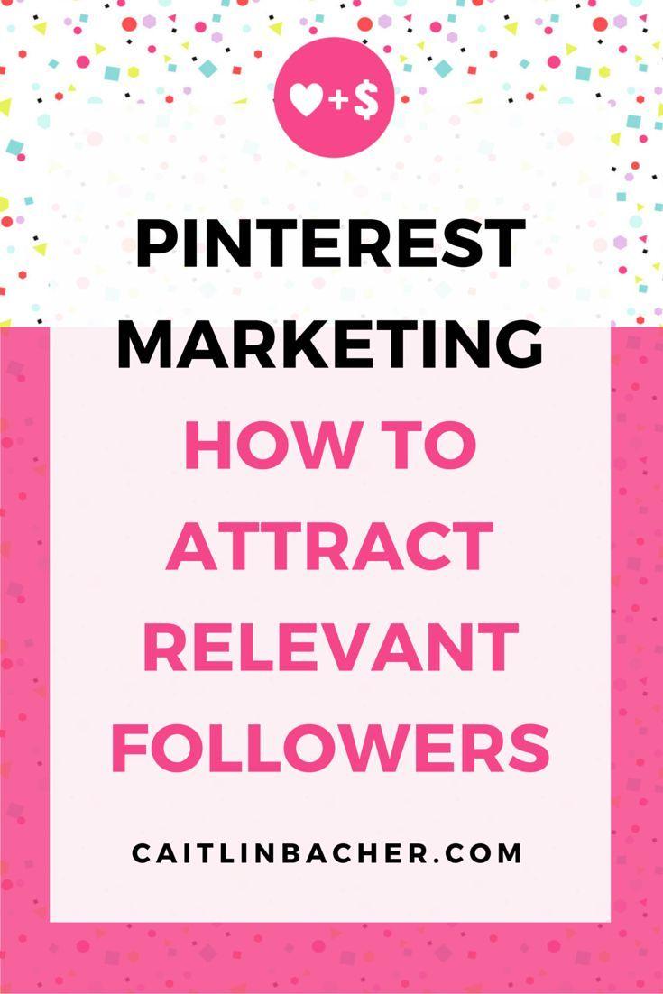 Pinterest Marketing How To Attract Relevant Followers #PinterestMarketing