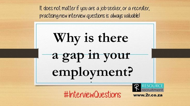 If there are gaps in your employment, be prepared to explain why. For more interview questions and tips, visit our website www.2r.co.za