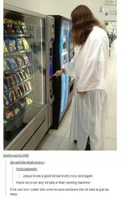 Jesus can turn snickers into kit kats. Lol. Oh Christan humor.