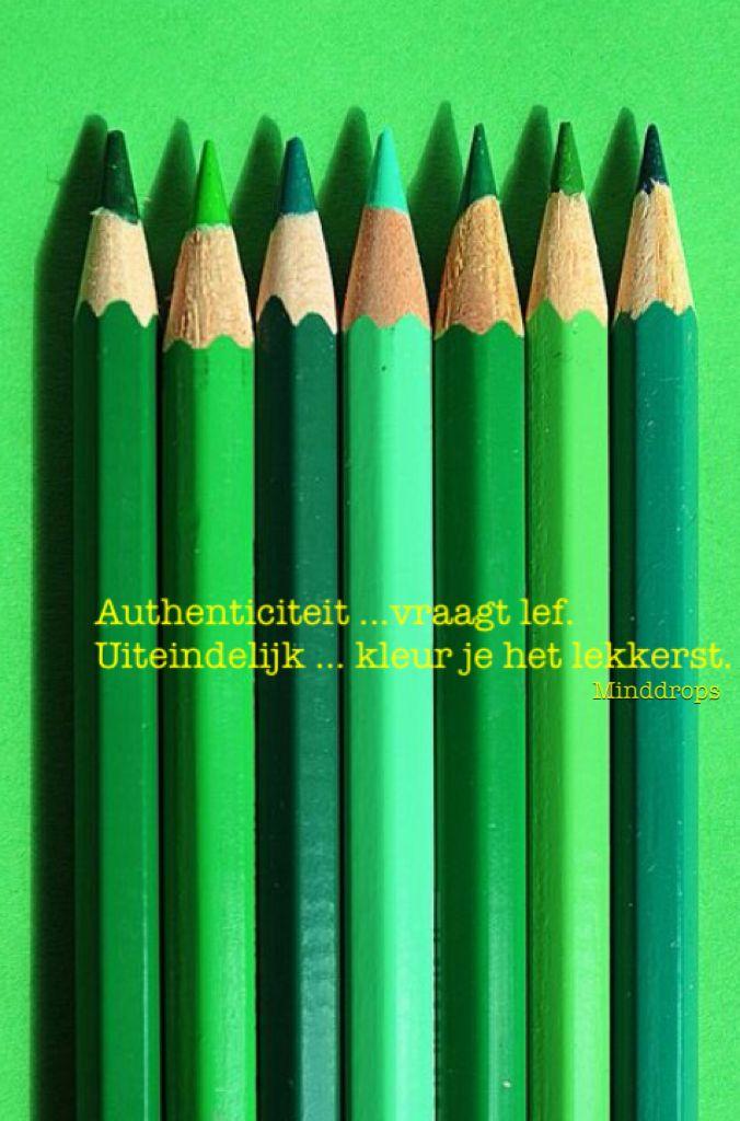Authenticiteit ... vraagt lef Uiteindelijk ... kleur je het lekkerst. www.minddrops.nl