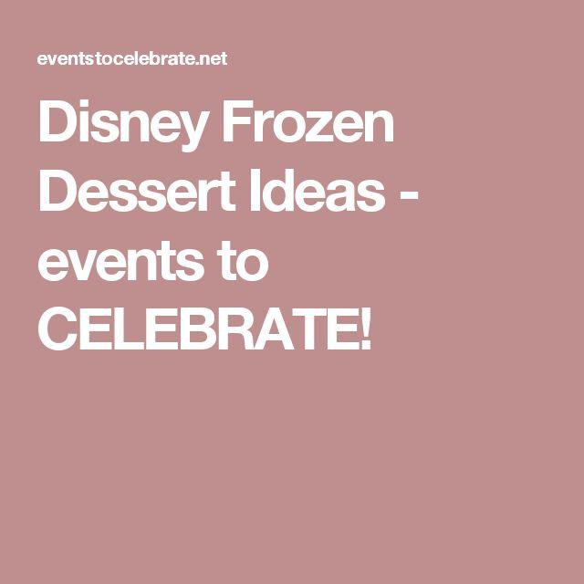 Disney Frozen Dessert Ideas - events to CELEBRATE!