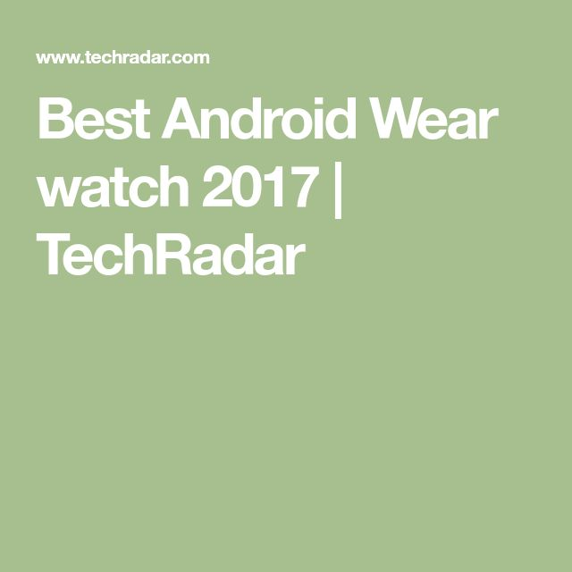 Best Android Wear watch 2017   TechRadar