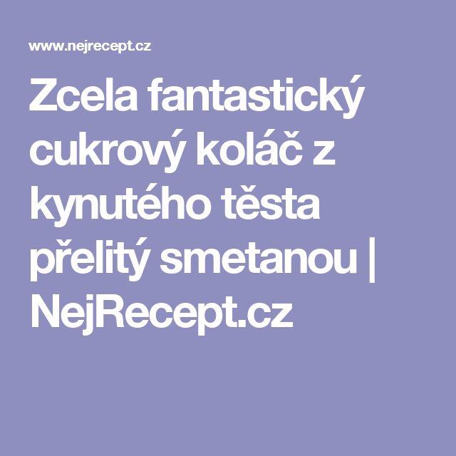 Zcela fantastický cukrový koláč z kynutého těsta přelitý smetanou   NejRecept.cz