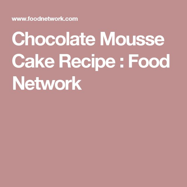 Chocolate Mousse Cake Recipe : Food Network