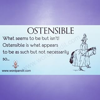 "Ostensible. Syllabification: os·ten·si·ble. Pronunciation: äˈstensəb(ə)l, əˈstensəb(ə)l. adjective: ostensible. Definition: stated or appearing to be true, but not necessarily so. ""the delay may have a deeper cause than the ostensible reason"" synonyms: apparent, outward, superficial,professed, supposed, alleged, purported. ""the ostensible star is Lana Turner, but it's Juanita Moore who makes the movie click"" antonyms: genuine. Origin: mid 18th century: from French, from medieval Latin…"