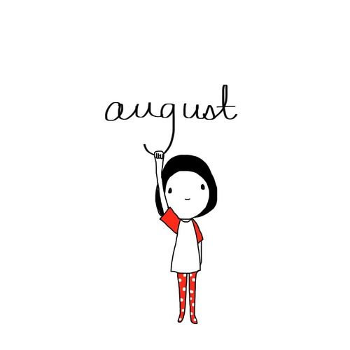 and it is august … . .