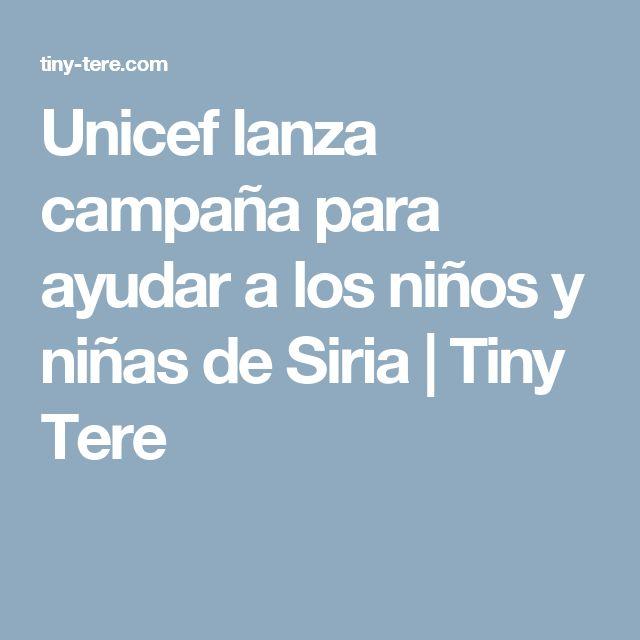 Unicef lanza campaña para ayudar a los niños y niñas de Siria | Tiny Tere