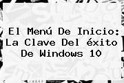 http://tecnoautos.com/wp-content/uploads/imagenes/tendencias/thumbs/el-menu-de-inicio-la-clave-del-exito-de-windows-10.jpg Windows 10. El Menú de Inicio: la clave del éxito de Windows 10, Enlaces, Imágenes, Videos y Tweets - http://tecnoautos.com/actualidad/windows-10-el-menu-de-inicio-la-clave-del-exito-de-windows-10/