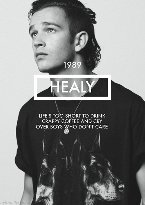 """""""Life's too short to drink crappy coffee and cry over boys who don't care"""" - Matt Healy"""