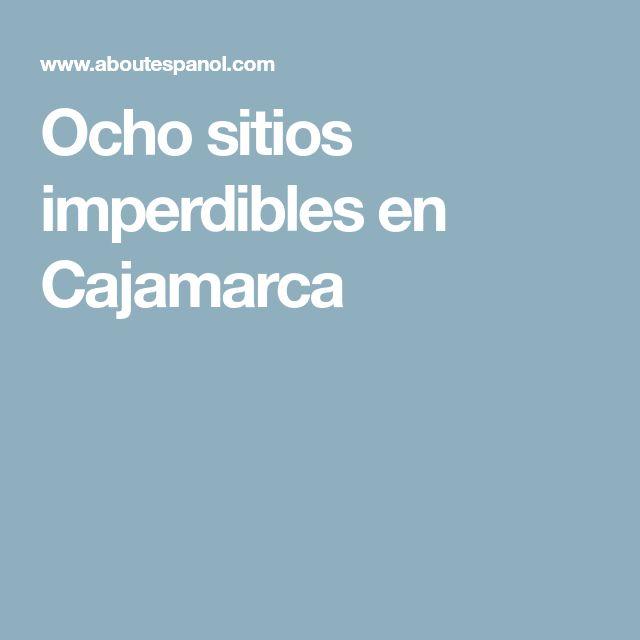 Ocho sitios imperdibles en Cajamarca