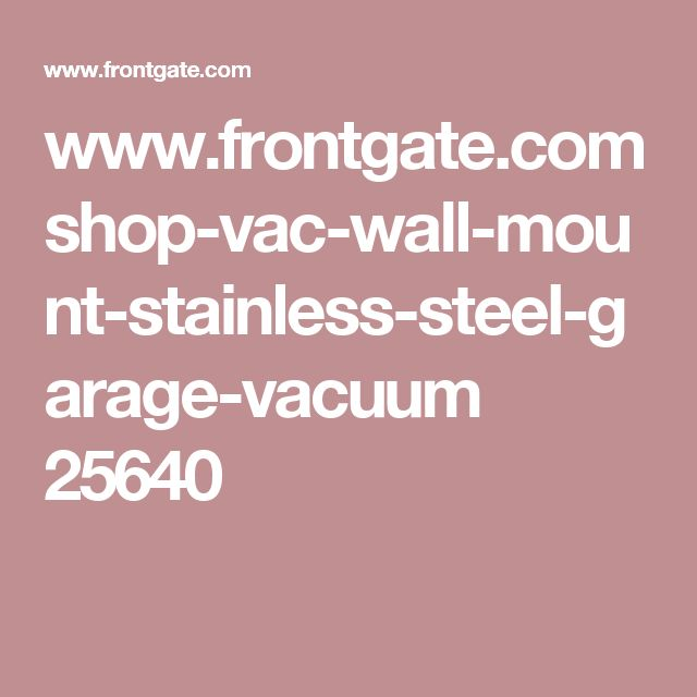 www.frontgate.com shop-vac-wall-mount-stainless-steel-garage-vacuum 25640