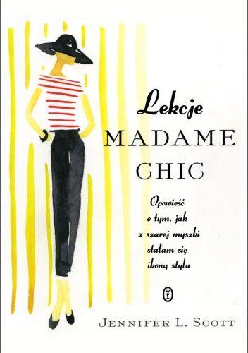zwyczajnie i szaro?: Lekcje Madame Chic - Jennifer L. Scott