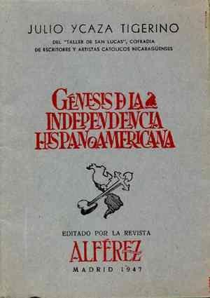 """Julio César Ycaza Tigerino, """"Génesis de la Independencia Hispanoamericana"""""""