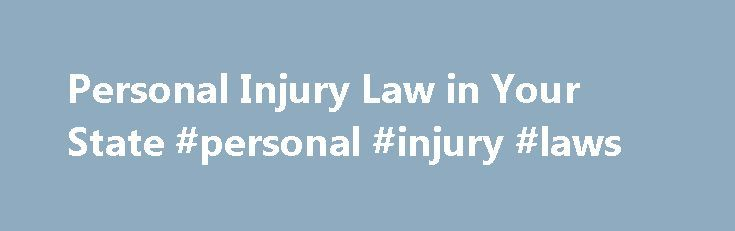 Personal Injury Law in Your State #personal #injury #laws http://portland.remmont.com/personal-injury-law-in-your-state-personal-injury-laws/  # Personal Injury Law in Your State When you've been injured by someone else's carelessness, it's important to take some steps to help make sure your claim is settled fairly and quickly: Write down everything you remember about the accident or injury, such when and where it happened; the names, addresses and phone numbers of witnesses, police officers…