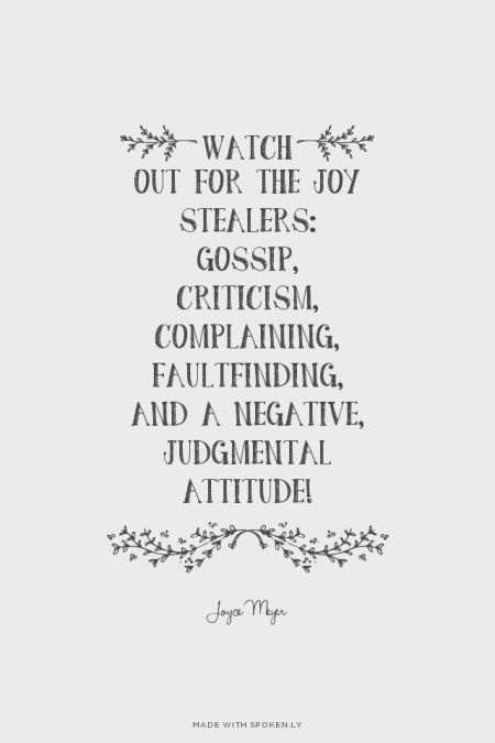 ¡Watch out for the joy stealers: gossip, criticism, complaining, faultfinding, and a negative, judgmental attitude! - Joyce Meyer | Maria made this with Spoken.ly