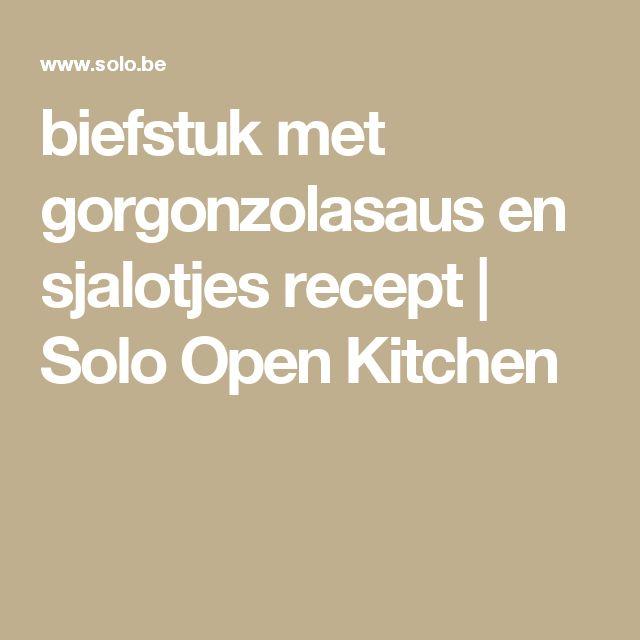 biefstuk met gorgonzolasaus en sjalotjes recept   Solo Open Kitchen