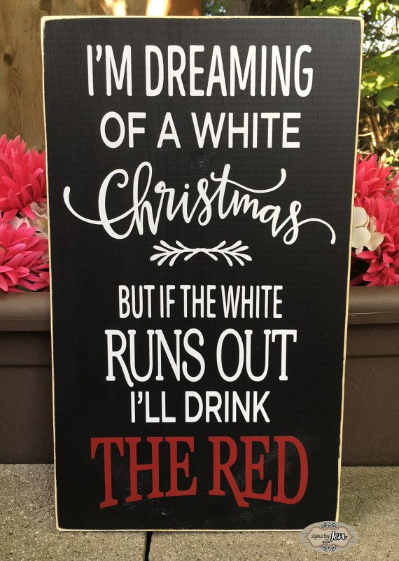 Christmas Signs Part - 32: Iu0027m Dreaming Of A White Christmas - But If The White Runs Out Iu0027ll Drink  The Red - Christmas Sign - Wine Decor - Style# HOL90