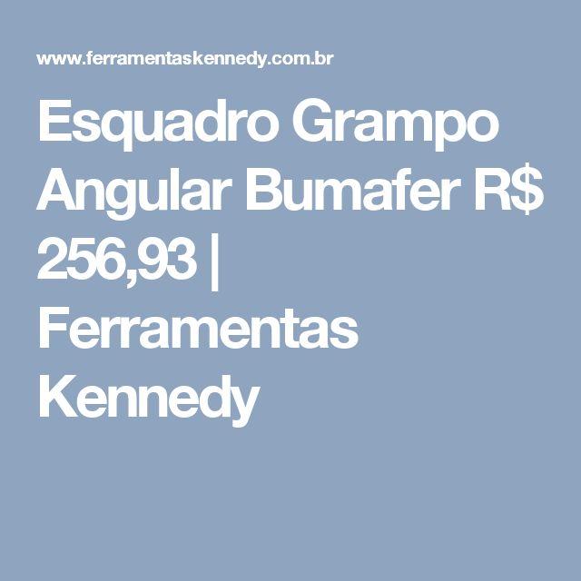 Esquadro Grampo Angular Bumafer R$ 256,93 | Ferramentas Kennedy