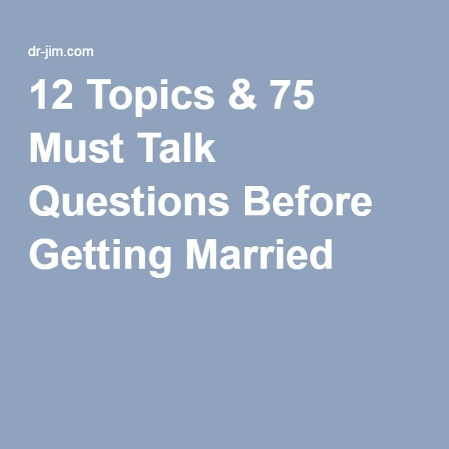 12 Topics & 75 Must Talk Questions Before Getting Married