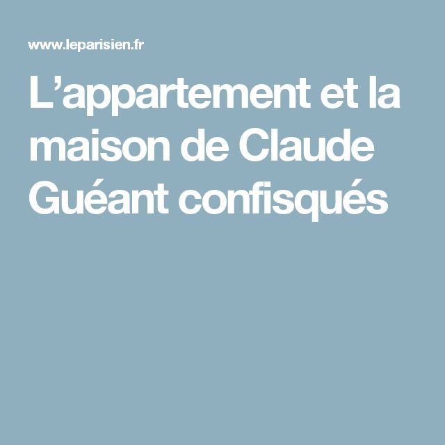 L'appartement et la maison de Claude Guéant confisqués