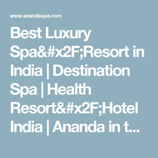 Best Luxury Spa/Resort in India | Destination Spa | Health Resort/Hotel India | Ananda in the Himalayas