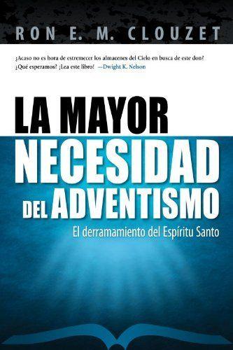 La mayor necesidad del Adventismo (Spanish Edition) by Ron E. M. Clouzet, http://www.amazon.com/dp/0816392501/ref=cm_sw_r_pi_dp_aR15ub074Z9P5