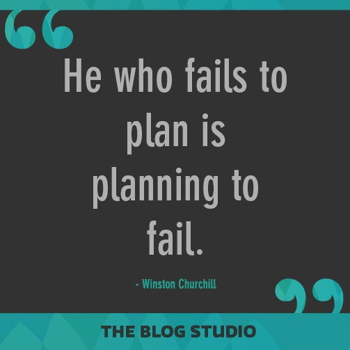 He who fails to plan is planning to fail. -Winston Churchill