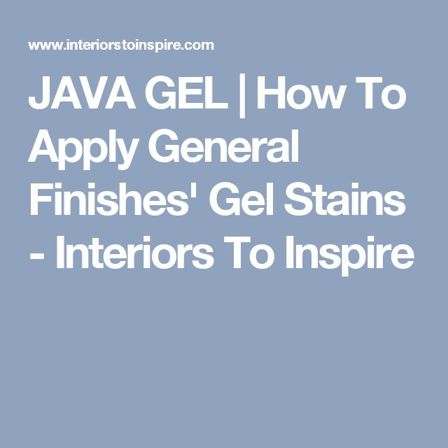 JAVA GEL | How To Apply General Finishes' Gel Stains - Interiors To Inspire