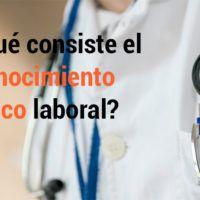 ¿En qué consiste el reconocimiento médico laboral?