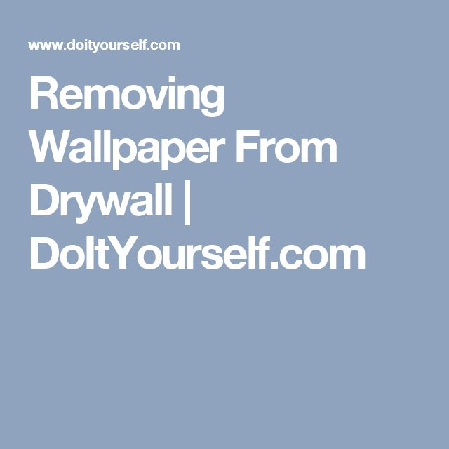 how to remove old wallpaper paste from drywall
