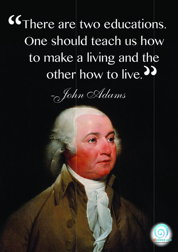 """There are two educations. One should teach us how to make a living and the other how to live"""