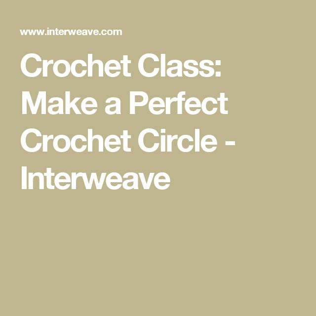 Crochet Class: Make a Perfect Crochet Circle - Interweave