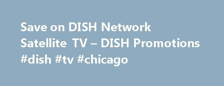 Save on DISH Network Satellite TV – DISH Promotions #dish #tv #chicago http://eritrea.remmont.com/save-on-dish-network-satellite-tv-dish-promotions-dish-tv-chicago/  # Create Your Own TV Package BETTER DEALS, BETTER TECHNOLOGY WITH DISH DISH Networks innovative TV technology and comprehensive channel lineup gives you more for less. More channels. More features. Better technology. Lower price. DIRECTV can't compete with features like the DISH Movie Pack and Dish Anywhere, and the best HD DVR…