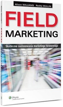 Field Marketing. Skuteczne zastosowania marketingu terenowego | Alison Williams, Roddy Mullin | Sklep biznesowy - Harvard Business Review Polska.