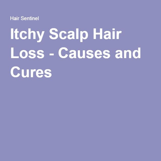 Itchy Scalp Hair Loss - Causes and Cures