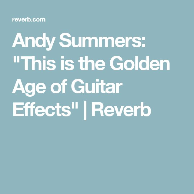 """Andy Summers: """"This is the Golden Age of Guitar Effects"""" 