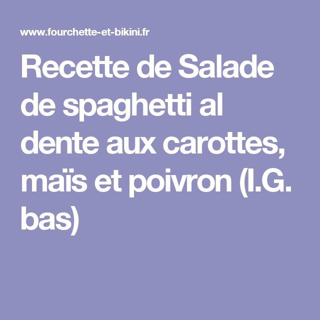 Recette de Salade de spaghetti al dente aux carottes, maïs et poivron (I.G. bas)