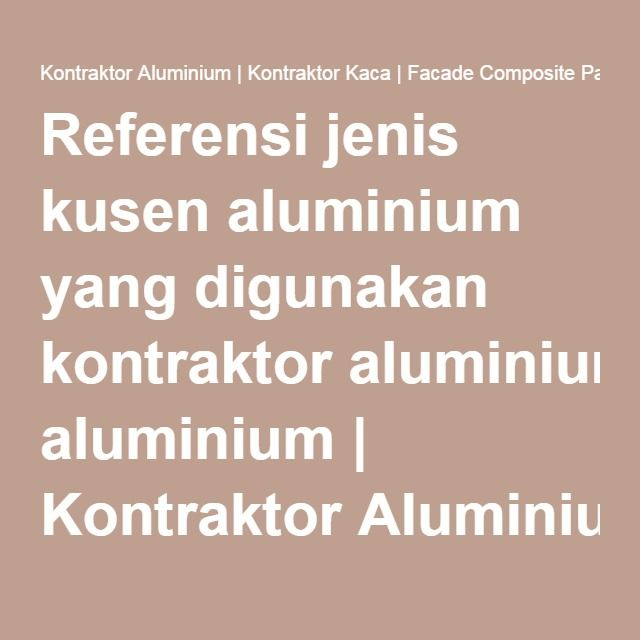 Referensi jenis kusen aluminium yang digunakan kontraktor aluminium   Kontraktor Aluminium   Kontraktor Kaca   Facade Composite Panel