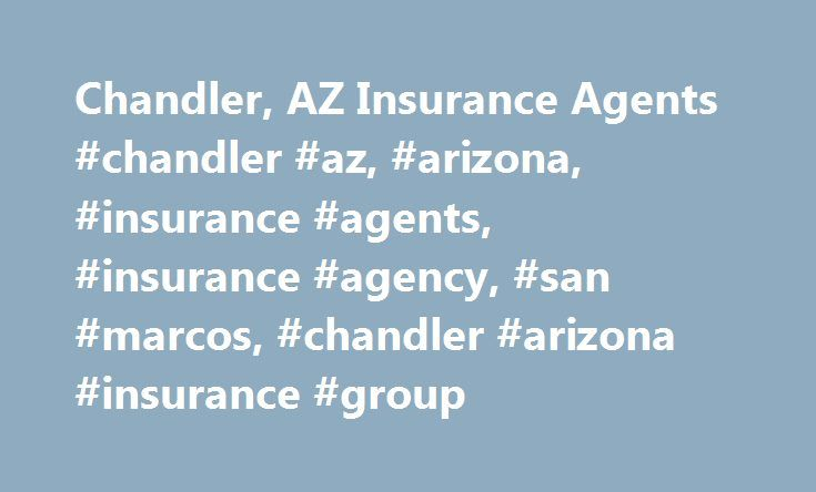 Chandler, AZ Insurance Agents #chandler #az, #arizona, #insurance #agents, #insurance #agency, #san #marcos, #chandler #arizona #insurance #group http://alaska.remmont.com/chandler-az-insurance-agents-chandler-az-arizona-insurance-agents-insurance-agency-san-marcos-chandler-arizona-insurance-group/  # Warm mild winters are one of the greatest advantages to living in the greater Chandler, Arizona area. Cruising around town from Sun Lakes to Payson is a breeze on a happy, winter's day. It is…