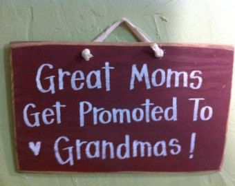 Great Moms get promoted to Grandmas sign Mothers day gift unique wood plaque