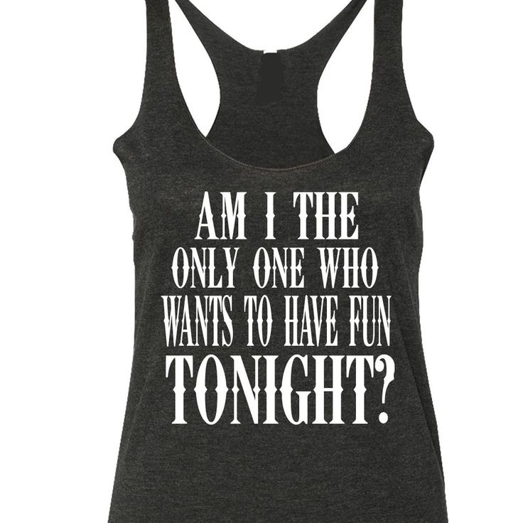 am i the only one who wants to have fun tank top dierks bentley tank. Cars Review. Best American Auto & Cars Review