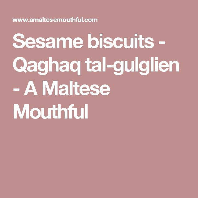 Sesame biscuits - Qaghaq tal-gulglien - A Maltese Mouthful